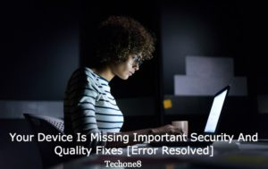 your device is missing important security and quality fixes